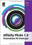Affinity Photo 1.8: Praxiswissen für Einsteiger (mitp Anwendungen)