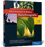 Die Fotoschule in Bildern. Naturfotografie: Vollständig neue Auflage: neue Bilder, neue Profitipps!: Vollständig neue 2. Auflage: neue Bilder, neue Profitipps! (Galileo Design)