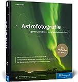Astrofotografie: Spektakuläre Bilder ohne Spezialausrüstung – 2. Auflage