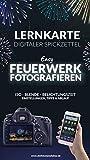 Feuerwerk fotografieren - Silvester & co - digitaler Spickzettel Lernkarte: Fotografie Kompakt