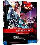 Affinity Photo: Das umfassende Standardwerk zur Bildbearbeitung – aktuell zu Version 1.9