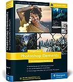 Photoshop Elements: Fotos verwalten und bearbeiten, RAW entwickeln, Bilder präsentieren – ab Version 2020. Zusatzkapitel zu Version 2021 zum Download