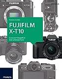 Kamerabuch Fujifilm X-T10: Crossover-Fotografie in ihrer schönsten Form