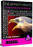 The Affinity Photo Manual: A Step-by-Step New Users Workbook (English Edition)