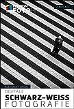 Digitale Schwarz-Weiß-Fotografie (Edition FotoHits)